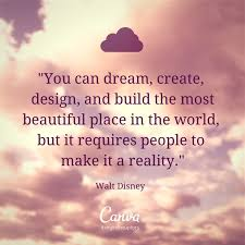You can dream, create, design, and build the most beautiful place ...