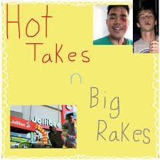 Hot Takes and Big Rakes
