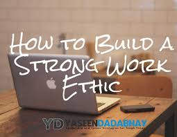 how to build a strong work ethic the art of achieving how to build a strong work ethic