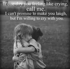 If one day, you feeling like crying, call me. I can't promise to ... via Relatably.com