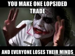 You make one lopsided trade and everyone loses their minds - joker ... via Relatably.com