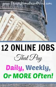 online jobs that pay daily weekly or more often work from 12 work from home jobs that pay daily weekly or more often