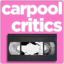 Carpool Critics - a movie podcast!