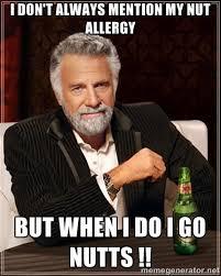 i don't always mention my nut allergy but when i do i go nutts ... via Relatably.com