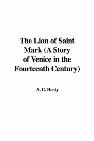 Lion of Saint Mark: A Story of Venice in the Fourteenth Century