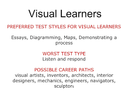 three types of learning styles visual learn by seeing  5 visual learners preferred test styles for visual learners essays