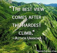"""""""<b>The best view comes</b> after the hardest climb."""" - Author Unknown ..."""