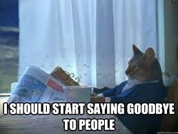 I should start saying goodbye to people - morning realization ... via Relatably.com