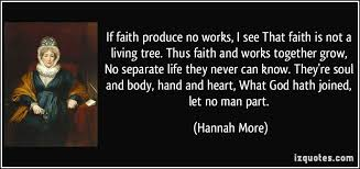 If faith produce no works, I see That faith is not a living tree ... via Relatably.com