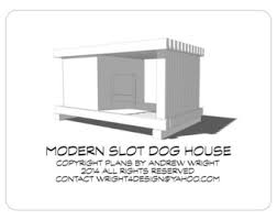 Large Modern Design Dog House Plans Print by wright designLarge Modern Slot Design Dog House Plans   FREE Internet delivery