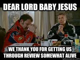 Dear lord baby jesus We thank you for getting us through review ... via Relatably.com