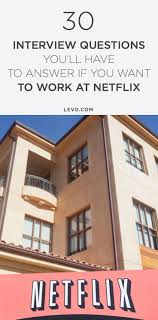 best ideas about tough interview questions job 30 tough interview questions you ll have to answer if you want to work at netflix