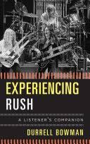 Experiencing <b>Rush: A</b> Listener's Companion - Durrell Bowman ...