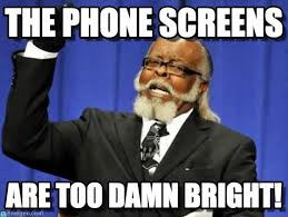 Phone Screens Too Bright, The Phone Screens on Memegen via Relatably.com
