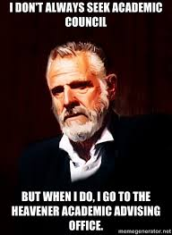I don't always seek academic council But when I do, I go to the ... via Relatably.com