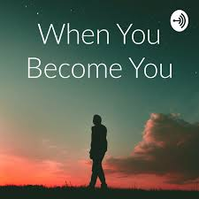 When You Become You