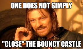 "One Does Not Simply ""close"" the bouncy castle - Boromir - quickmeme via Relatably.com"