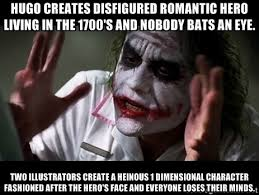 Hugo creates disfigured romantic hero living in the 1700's and ... via Relatably.com