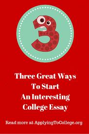 unique college essays interesting ways to start a college essay