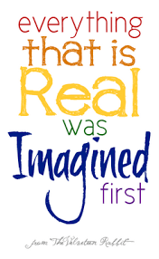 """Everything that is real was imagined first."""" ~ from The Velveteen ... via Relatably.com"""