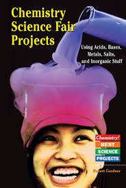chemistry science fair projects using acids bases metals salts chemistry science fair projects using acids bases metals salts and inorganic stuff chemistry best science projects robert gardner 9780766022102