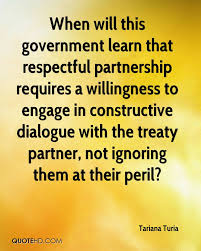 tariana turia quotes quotehd when will this government learn that respectful partnership requires a willingness to engage in constructive dialogue
