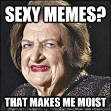 sexy memes? that makes me moist - Helen Thomas Gone Wild - quickmeme via Relatably.com