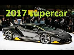 new exotic car releasesNew Supercars 2017 Top 10 New Supercar 2017 New Sport Car 2017
