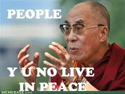 Dalai Lama: People, Y U No Live In Peace | Asia's Meme via Relatably.com