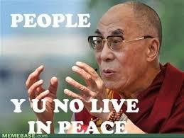 Dalai Lama: People, Y U No Live In Peace | Asia's Meme via Relatably.com