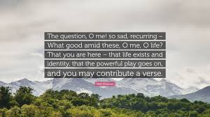 walt whitman quote the question o me so sad recurring what walt whitman quote the question o me so sad recurring