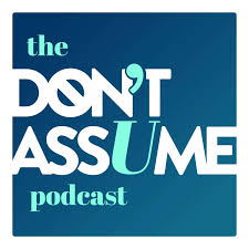 The Don't Assume Podcast