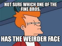 Meme Maker - Not Sure which one of the fine bros. has the weirder ... via Relatably.com