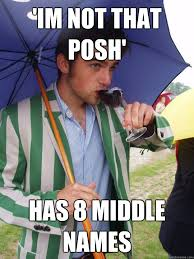im not that posh' has 8 middle names - upper class piers - quickmeme via Relatably.com