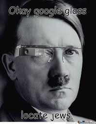 Hitler Got His Google Glass by mysteryguy - Meme Center via Relatably.com