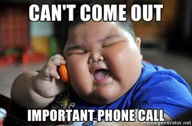 Can't come out important phone call - Fat Asian Kid | Meme Generator via Relatably.com