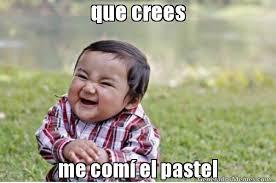 que crees me com  el pastel | Niño Travieso meme via Relatably.com