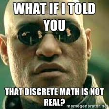 What if I told you that discrete math is not real? - What If I ... via Relatably.com