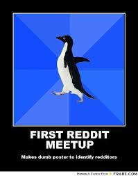 FIRST REDDIT MEETUP... - Socially Awkward Penguin Meme Generator ... via Relatably.com