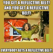 You get a reflective belt! And you get a reflective belt ... via Relatably.com