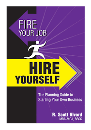 fire your job hire yourself the complete guide to starting your own business advanced concepts business