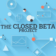 The Closed Beta Project