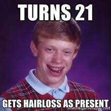 turns 21 gets hairloss as present - Bad Luck Brian M | Meme Generator via Relatably.com