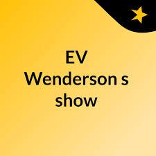 EV Wenderson's show