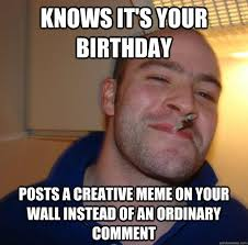 Knows it's your birthday posts a creative meme on your wall ... via Relatably.com