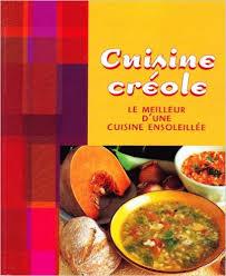 Cuisine créole : Le meilleur d'une cuisine ensoleillée - Laurent Bianquis