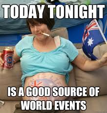 today tonight is a good source of world events - Proud Aussie ... via Relatably.com