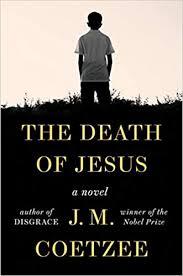 The <b>Death of Jesus</b>: A Novel: Coetzee, J. M.: 9781984880901 ...