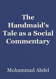 the handmaid s tale as a social commentary essay by mohammad the handmaid s tale as a social commentary essay by mohammad abdelghani