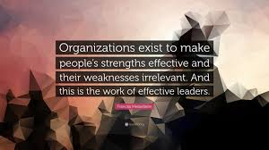 s hesselbein quote organizations exist to make people s s hesselbein quote organizations exist to make people s strengths effective and their weaknesses irrelevant